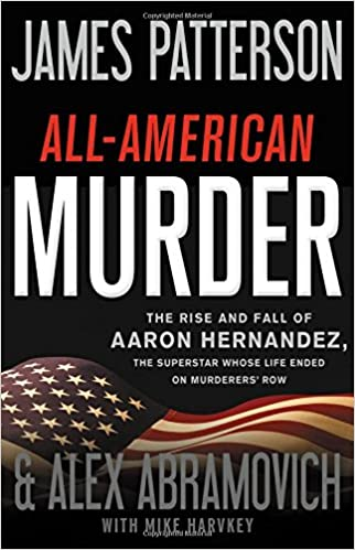 Image result for All-American Murder: The Rise and Fall of Aaron Hernandez, the Superstar Whose Life Ended on Murderers' Row