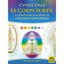 Le Corps Subtil: La Grande Encyclopédie de l'anatomie énergétique (Nouvelles Pistes Thérapeutiques) (French Edition)