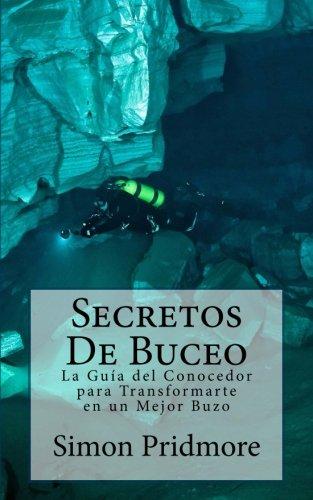 Secretos De Buceo: La Guia del Conocedor para Transformarte en un Mejor Buzo (Spanish Edition) [Simon Pridmore] (Tapa Blanda)