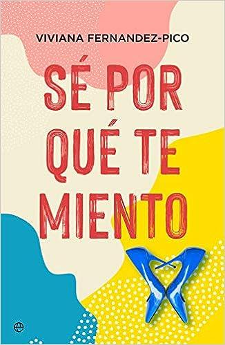 Sé por qué te miento de Viviana Fernández-Pico