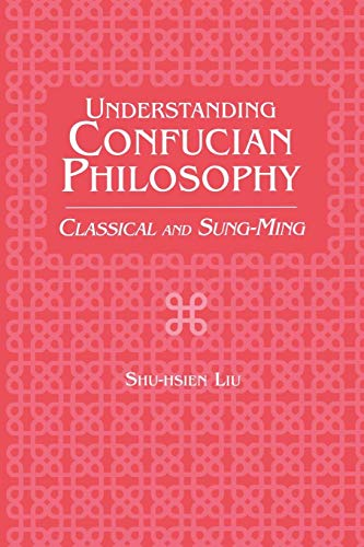 Understanding Confucian Philosophy: Classical and Sung-Ming (Contributions in Sociology (Paperback))