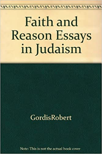faith and reason essays in judaism robert gordis faith and reason essays in judaism robert gordis 9780870681882 com books