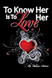 To Know Her Is to Love Her, Stephanie Anderson, 1434366251
