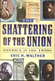 The Shattering of the Union, Eric H. Walther, 0842027998