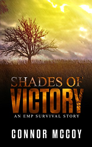 Shades Of Victory: an EMP survival story (The Off Grid Survivor Book 4) by [Mccoy, Connor]