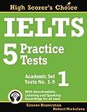 IELTS 5 Practice Tests, Academic Set 1: Tests No. 1-5 (High Scorer's Choice)
