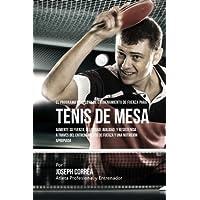 El Programa Completo de Entrenamiento de Fuerza para Tenis de Mesa: Aumente su fuerza, velocidad, agilidad, y…