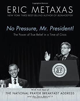 No Pressure, Mr. President! The Power Of True Belief In A Time Of Crisis: The National Prayer Breakfast Speech 1400276012 Book Cover