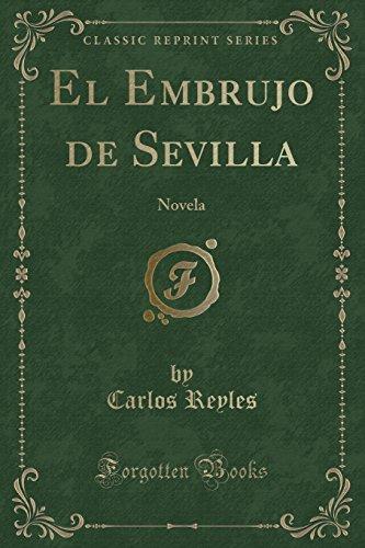 El Embrujo de Sevilla: Novela (Classic Reprint) (Spanish Edition) [Carlos Reyles] (Tapa Blanda)