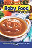 Homemade Baby Food Cookbook: 30 Delicious Baby Food Recipes to Enjoy and Serve