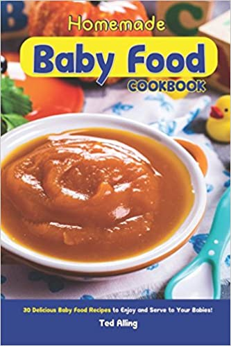 Homemade baby food cookbook 30 delicious baby food recipes to enjoy homemade baby food cookbook 30 delicious baby food recipes to enjoy and serve to your babies amazon ted alling 9781973156727 books forumfinder Image collections