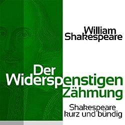 Der Widerspenstigen Zähmung (Shakespeare kurz und bündig)