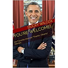 """You're Welcome!: 101 Favorite Internet """"Thanks, Obama"""" Memes"""