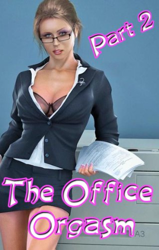 The Office Orgasm Part 2: An Erotic Short Story for Women