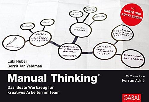 Manual Thinking: Das ideale Werkzeug für kreatives Arbeiten im Team (Dein Business) Taschenbuch – 15. August 2016 Luki Huber Gerrit Jan Veldman Gilbert Bofill GABAL