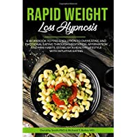Rapid Weight Loss Hypnosis: A Workbook to Find a Solution to Overeating and Emotional...