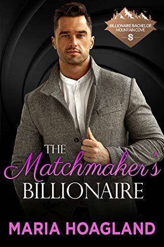 The Matchmaker's Billionaire (Billionaire Bachelor Mountain Cove) by [Hoagland, Maria]