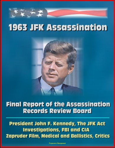 1963 JFK Assassination: Final Report of the Assassination Records Review Board - President John F. Kennedy, The JFK Act, Investigations, FBI and CIA, Zapruder Film, Medical and Ballistics, Critics (Government Records)