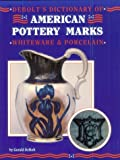 Dictionary of American Pottery Marks, Gerald DeBolt, 0891455396