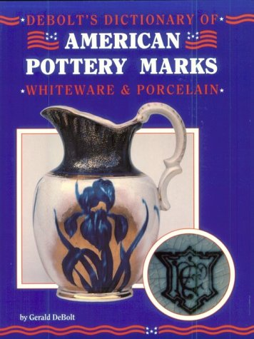 Debolt's Dictionary of American Pottery Marks: Whiteware & Porcelain