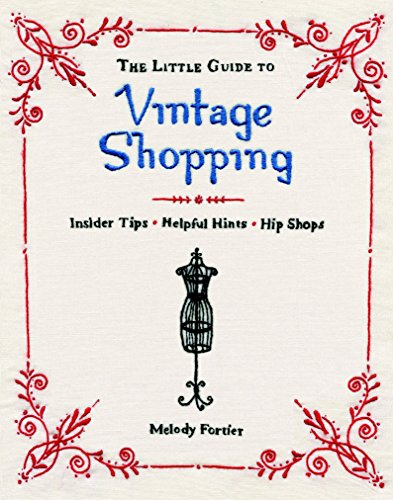 The Little Guide to Vintage Shopping: Insider Tips, Helpful Hints, Hip -