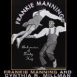 Frankie Manning: Ambassador of Lindy Hop | Cynthia Millman,Frankie Manning