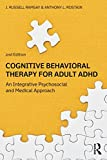 Cognitive-Behavioral Therapy for Adult ADHD : An Integrative Psychosocial and Medical Approach, Ramsay, J. Russell and Rostain, Anthony L., 0415815916
