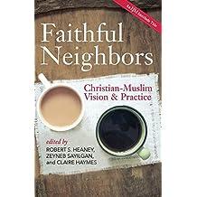 Faithful Neighbors: Christian-Muslim Vision and Practice