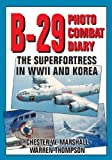 B-29 Photo Combat Diary, Chester W. Marshall and Warren Thompson, 0933424604