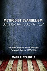 Methodist Evangelism, American Salvation: The Home Missions of the Methodist Episcopal Church, 1860-1920