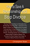 How to Save A Relationship and Stop Divorce: Saving A Relationship Is A Stressful And Emotionally Draining Task. However If You Want To Save Your Relationship ... Helps To Ensure A More Positive Outcome.