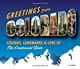 Greetings from Colorado: Legends, Landmarks & Lore of the Centennial State