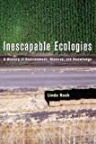 Inescapable Ecologies : A History of Environment, Disease, and Knowledge, Nash, Linda Lorraine, 0520248872
