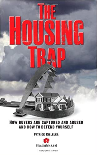 The Housing Trap: How Buyers Are Captured And Abused And How To Defend Yourself