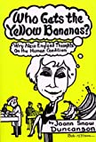 img - for Who Gets the Yellow Bananas? Wry Thoughts on the Human Condition book / textbook / text book