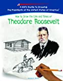 How to Draw the Life and Times of Theodore Roosevelt, Frances E. Ruffin, 1404230025