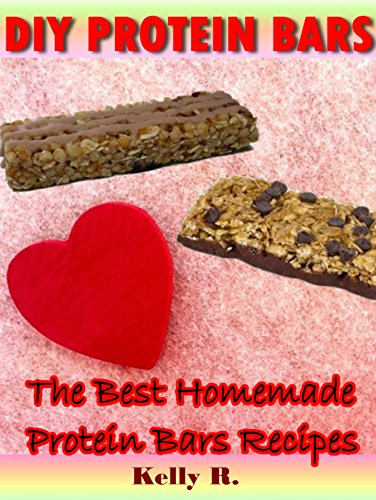 DIY Protein bars: The Best Homemade Protein Bars Recipes by [R., Kelly]