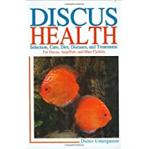 Discus Health: Selection, Care, Diet, Diseases & Treatments for Discus, Angelfish and Other Cichlids