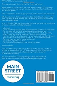 Main Street Marketing: How Local Small Business Owners Can Get More Customers, Skyrocket Their Profits, And Dominate Their Bigger Competitors (Without ... Week And Missing Their Son's Baseball Games) from CreateSpace Independent Publishing Platform