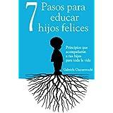 7 Pasos para educar hijos felices: Principios que acompañarán a tus hijos para toda la vida (Spanish Edition)