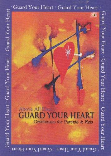 Above All Else...Guard Your Heart - Devotionals for Parents & Kids ebook