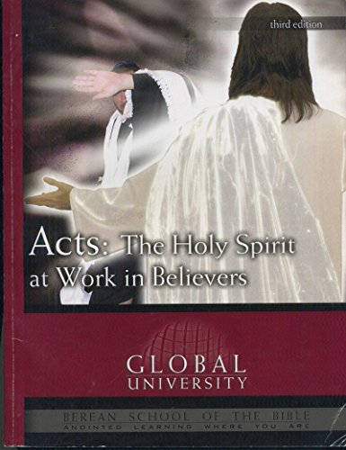 Acts: The Holy Spirit at Work in Believers, An Independent-Study Textbook (Berean School of the Bible) 3rd Edition (Global University Berean School Of The Bible)