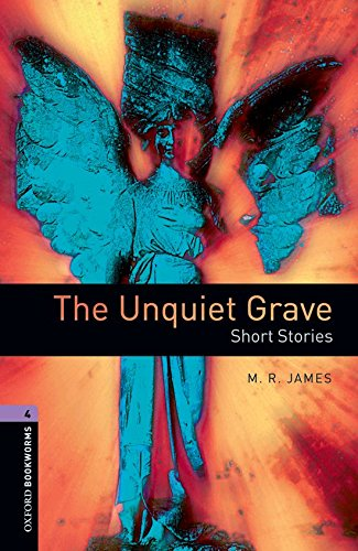Oxford Bookworms Library: The Unquiet Grave - Short Stories: Level 4: 1400-Word Vocabulary