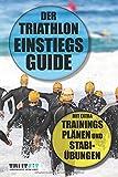 Der Triathlon Einstiegs Guide: Mit extra Trainingsplänen und Stabi-Übungen