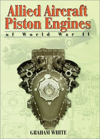 Allied Aircraft Piston Engines of World War II: History and Development of Frontline Aircraft Piston Engines Produced by Great Britain and the united (Premiere Series Books) Technology Piston