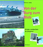 Von der Burg zum Blob : Kinder entdecken Architektur, Jeska, Simone, 376437473X