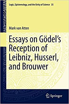 Book Essays on Gödel's Reception of Leibniz, Husserl, and Brouwer (Logic, Epistemology, and the Unity of Science)