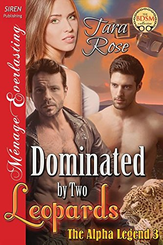 Dominated by Two Leopards [The Alpha Legend 3] (Siren Publishing Menage Everlasting) (Siren Publishing Menage Everlasting: Alpha Legend)