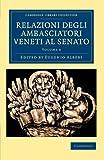 Relazioni Degli Ambasciatori Veneti al Senato, , 1108043860