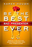 Be the Best Bad Presenter Ever, Karen Hough, 1626560471